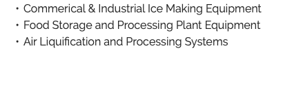 Commerical & Industrial Ice Making Equipment Food Storage and Processing Plant Equipment Air Liquification and Processing Systems